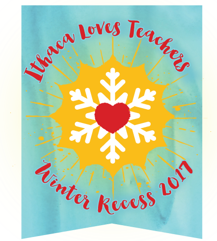 Ithaca Loves Teachers Winter Recess thru February 26th, 2017