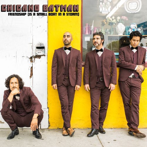 HEAR WHAT'S NEW: Chicano Batman – Friendship (Is A Small Boat in a Storm)