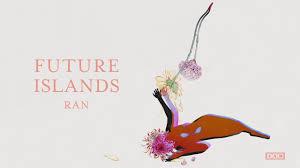 HEAR WHAT'S NEW: Future Islands – Ran