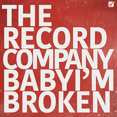 HEAR WHAT'S NEW: The Record Company – Baby I'm Broken