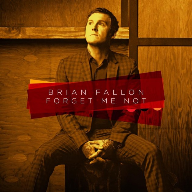 HEAR WHAT'S NEW: Brian Fallon – Forget Me Not