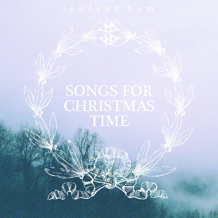 ALBUM OF THE WEEK: Lowland Hum – Songs for Christmas Time