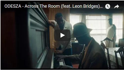 VIDEO: ODESZA – Across The Room (feat. Leon Bridges)