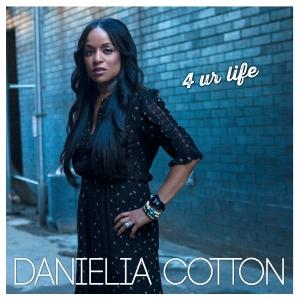 HEAR WHAT'S NEW: Danielia Cotton – 4 Ur Life