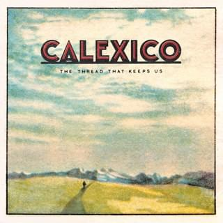 ALBUM OF THE WEEK: Calexico – The Thread That Keeps Us