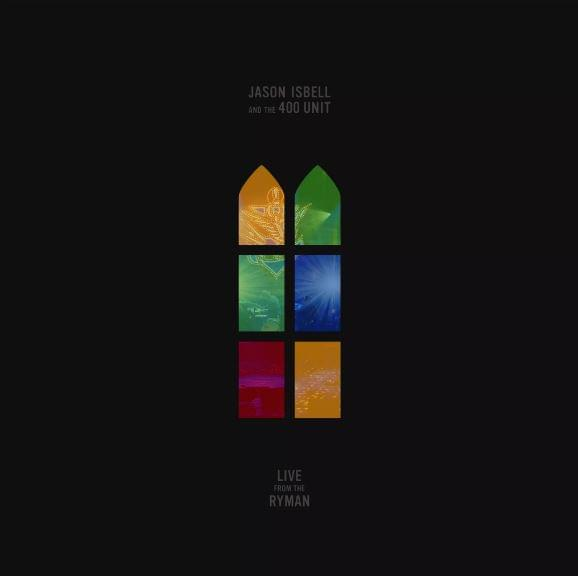 ALBUM OF THE WEEK: Jason Isbell and the 400 Unit – Live From The Ryman