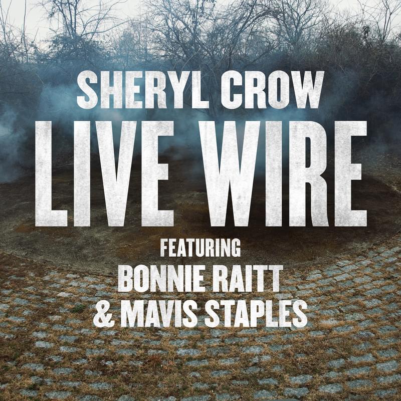 HEAR WHAT'S NEW: Sheryl Crow ft. Bonnie Raitt & Mavis Staples – Live Wire