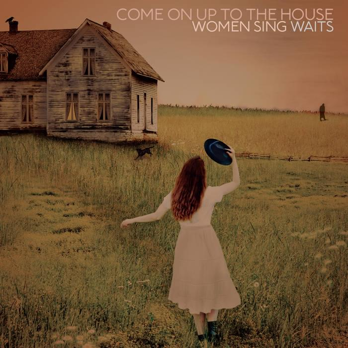 ALBUM OF THE WEEK: Come On Up To The House – Women Sing Waits