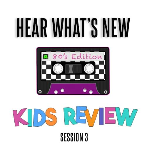 Hear What's New: Kids Review [80's Edition]