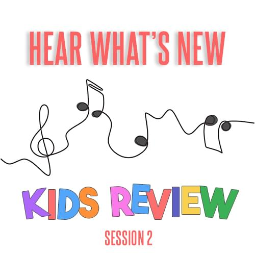 Hear What's New: Kids Review Session 2