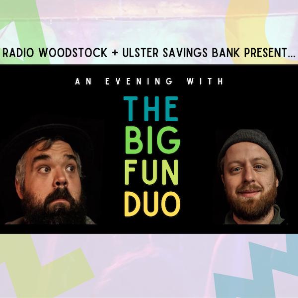 Radio Woodstock + Ulster Savings Bank Present… An Evening with The Big Fun Duo