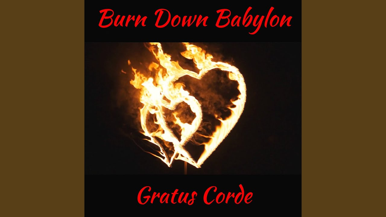 BURN DOWN BABYLON by Gratus Corde