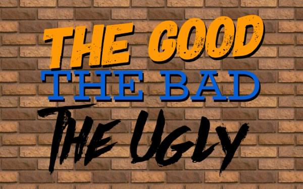 The Good, Bad & Ugly: 11.11.19