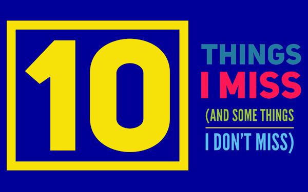 Ten Things I Miss