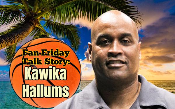 Tomorrow: Kawika Hallums