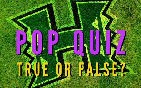 Pop Quiz: True or False?