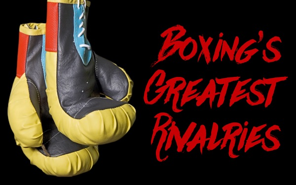Boxing's Greatest Rivalries