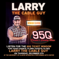 Listen for 95Q Ticket Window for tickets to Larry the Cable