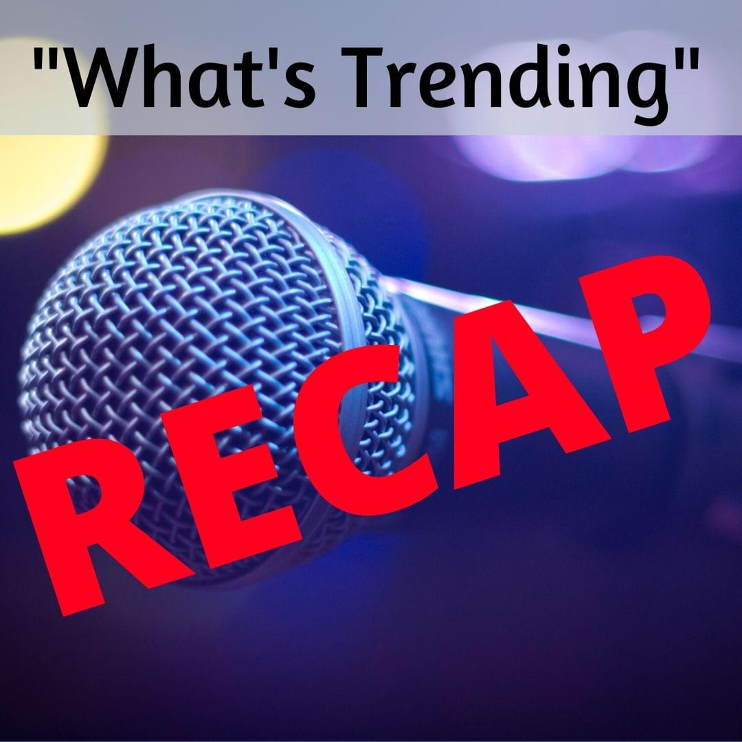 What's Trending Recap-  Week of 2/3/20
