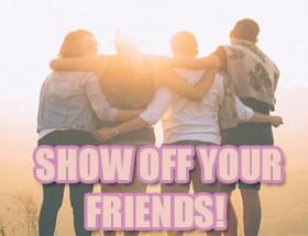 Show off Your Friends!